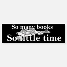 So many books Bumper Bumper Bumper Sticker