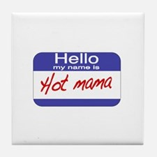 Hello my name is Hot Mama Tile Coaster