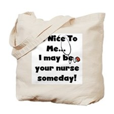 Nurse-Be Nice to Me Tote Bag