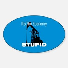 It's The Economy Stupid! Oval Decal
