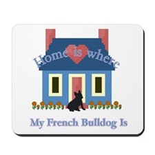 French Bulldog Home Is Mousepad