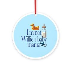 Not Mayor Willie's Baby Mama Ornament (Round)