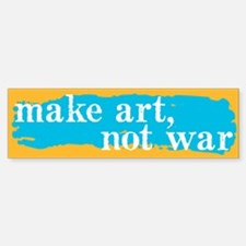 Make Art, Not War Bumper Bumper Bumper Sticker