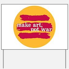 Make Art, Not War Yard Sign