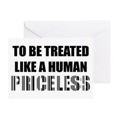 To Be Treated Like A Human Priceless Greeting Card