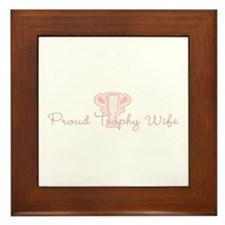 Proud Trophy Wife Framed Tile