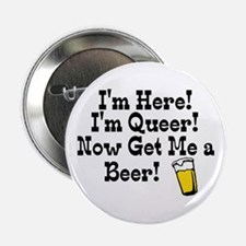 """I'm Here, I'm Queer 2.25"""" Button"""