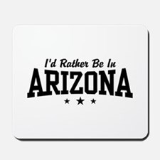 I'd Rather Be In Arizona Mousepad