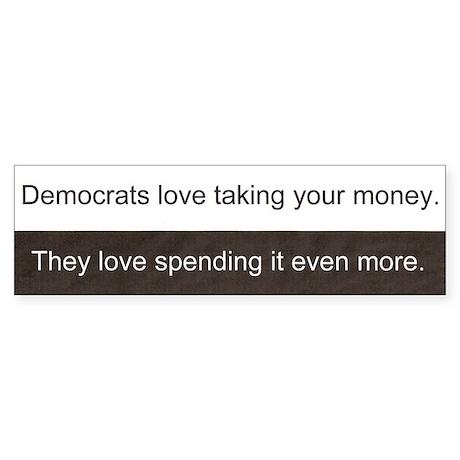 Democrats love spending your money bumper sticker
