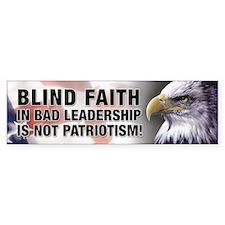 Blind Faith is not Patriotism Bumper Bumper Sticker