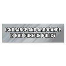 Ignorance and Arrogance is BAD Bumper Bumper Sticker