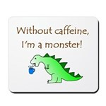 CAFFEINE MONSTER Mousepad