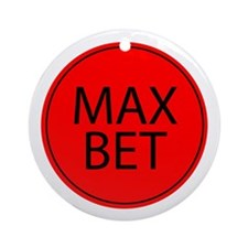 Max Bet Ornament (Round)