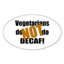 Vegetarians Don't Do Decaf! Oval Decal