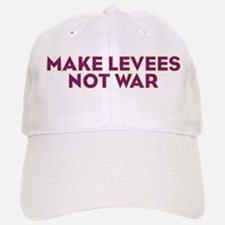 Make Levees Not War Baseball Baseball Cap