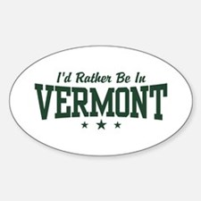 I'd Rather Be In Vermont Oval Decal