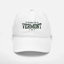 I'd Rather Be In Vermont Baseball Baseball Cap