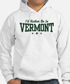 I'd Rather Be In Vermont Hoodie