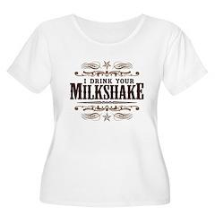 I Drink Your Milkshake T-Shirt