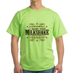 I Drink Your Milkshake Green T-Shirt