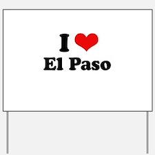 I love El Paso Yard Sign