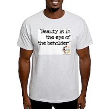 Beauty...eye...beholder Ash Grey T-Shirt
