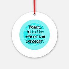 Beauty...eye...beholder Keepsake (Round)