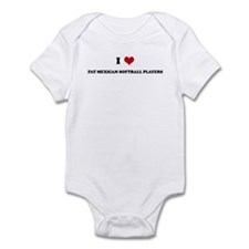 I Love FAT MEXICAN SOFTBALL P Infant Bodysuit