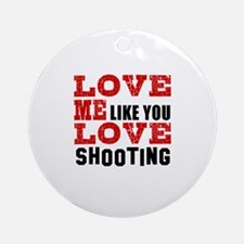 Love Me Like You Love Shooting Round Ornament