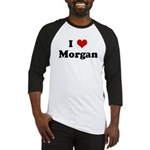 I Love Morgan Baseball Jersey