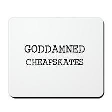 GODDAMNED CHEAPSKATES Mousepad