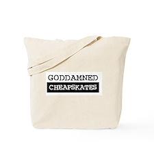 GODDAMNED CHEAPSKATES Tote Bag