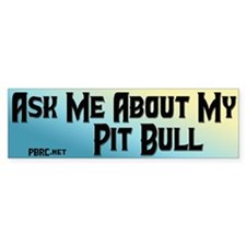 Ask Me About My Pit Bull Bumper Bumper Sticker