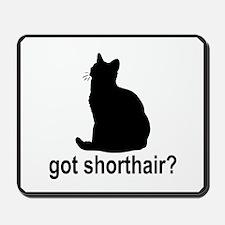 Got Shorthair? Mousepad