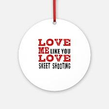 Love Me Like You Love Skeet shootin Round Ornament
