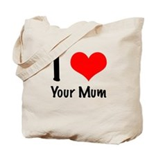 I love your mum Tote Bag