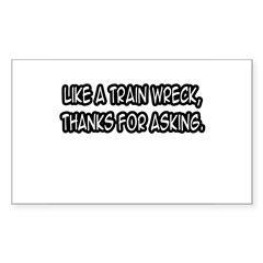 """Like A Train Wreck, Thanks..."" Sticker (Rectangle"