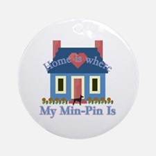 Min Pin Home Is Ornament (Round)