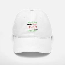 Stay Alive, Do Not Drink & Drive Baseball Baseball Cap