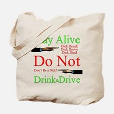 Stay Alive, Do Not Drink & Drive Tote Bag