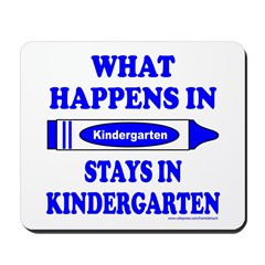 WHAT HAPPENS IN KINDERGARTEN Mousepad