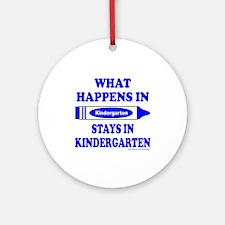 WHAT HAPPENS IN KINDERGARTEN Ornament (Round)