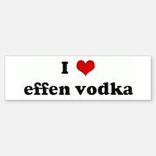 I Love effen vodka Bumper Bumper Bumper Sticker