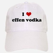 I Love effen vodka Baseball Baseball Cap