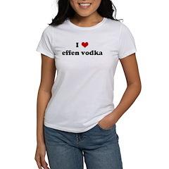 I Love effen vodka Women's T-Shirt