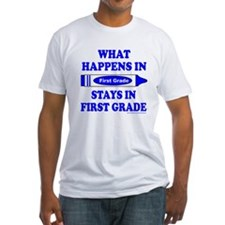 WHAT HAPPENS IN FIRST GRADE Shirt
