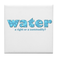 Water: A right or a commodity Tile Coaster
