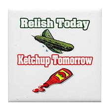 """Relish Today, Ketchup Tomorrow"" Tile Coaster"