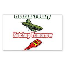 """Relish Today, Ketchup Tomorrow"" Decal"