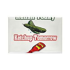 """Relish Today, Ketchup Tomorrow"" Rectangle Magnet"